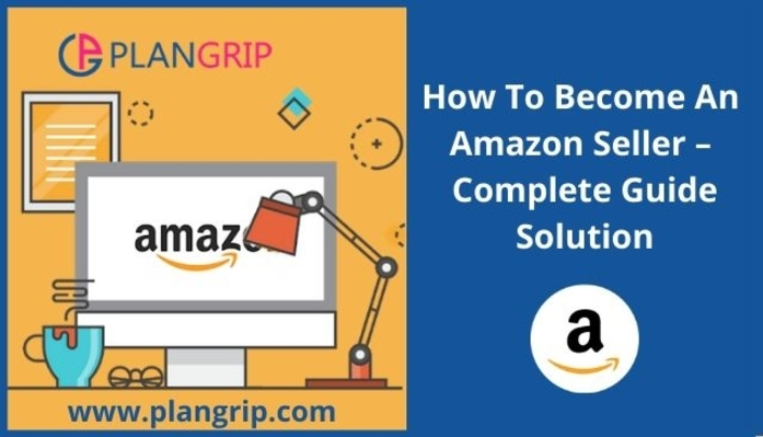 How To Become An Amazon Seller - Complete Guide Solution