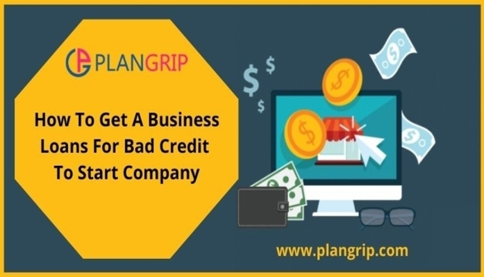 How To Get A Business Loans For Bad Credit To Start Company