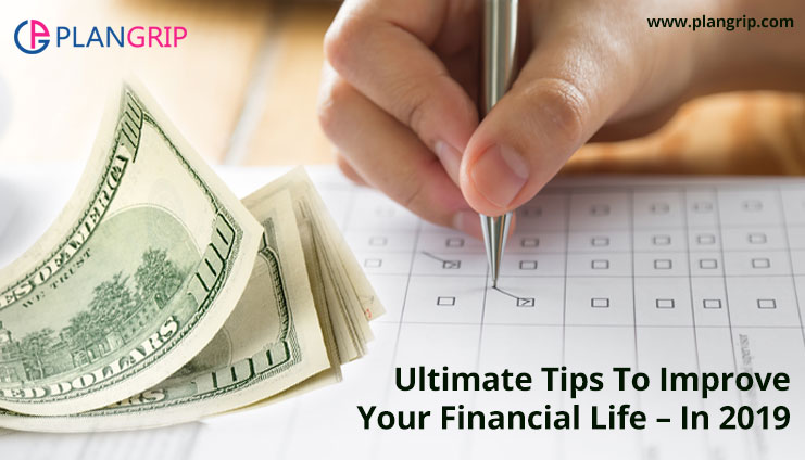 Ultimate Tips To Improve Your Financial Life – In 2019