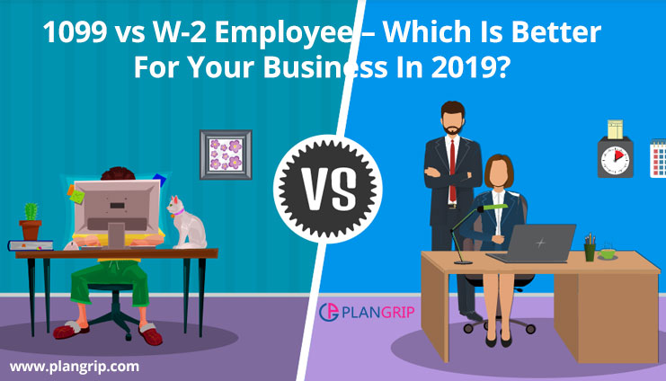 1099 vs W-2 Employee – Which Is Better For Your Business In 2019?