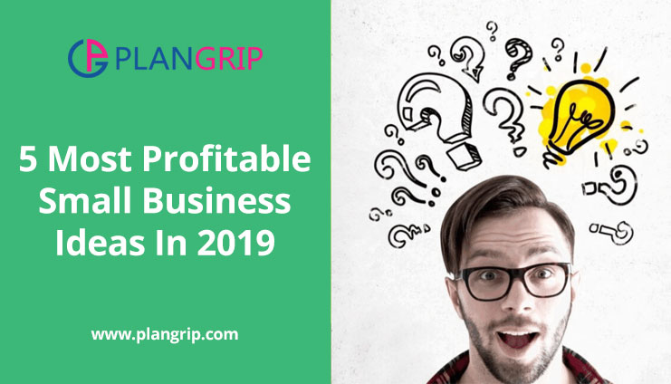 5 Most Profitable Small Business Ideas In 2019