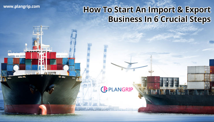 How To Start An Import & Export Business In 6 Crucial Steps