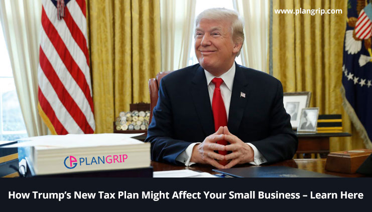 How Trump's New Tax Plan Might Affect Your Small Business – Learn Here