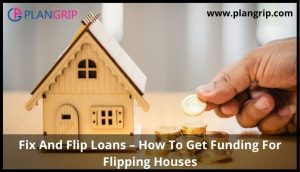 Fix And Flip Loans – How To Get Funding For Flipping Houses