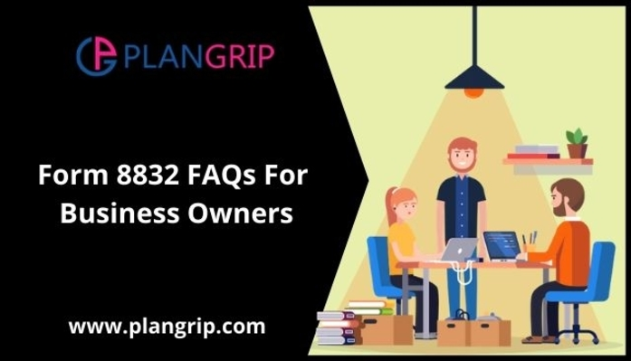 Form 8832 FAQs For Business Owners