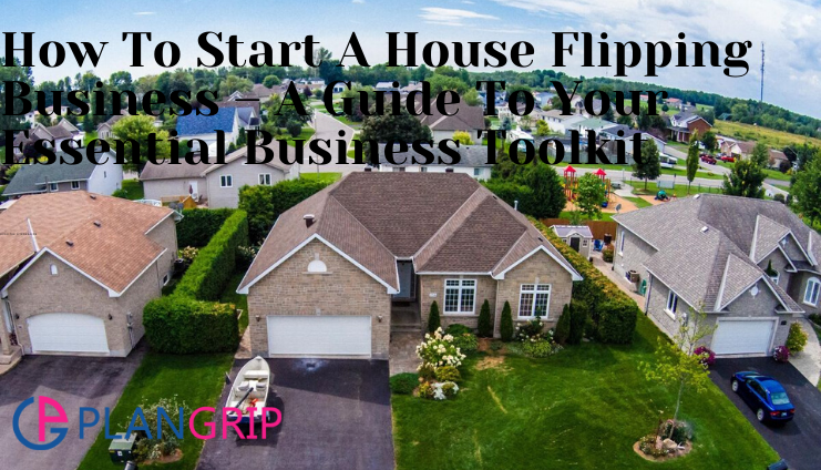 How to start a house flipping business - A Guide To Your Essential Business Toolkit