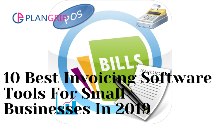 10 Best Invoicing Software Tools For Small Businesses In 2019