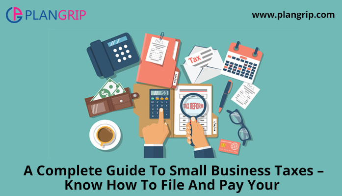 A Complete Guide To Small Business Taxes - Know How To File And Pay Your Taxes