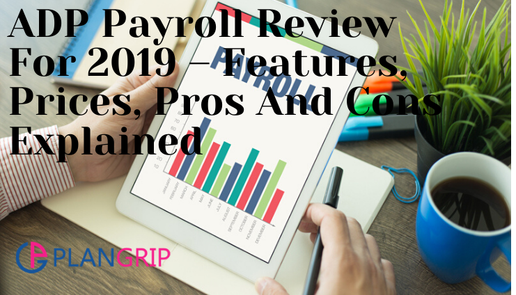 ADP Payroll Review For 2019 – Features, Prices, Pros And Cons Explained
