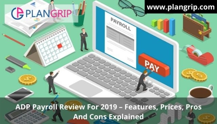 ADP Payroll Review For 2019 – Features, Prices, Pros, And Cons Explained