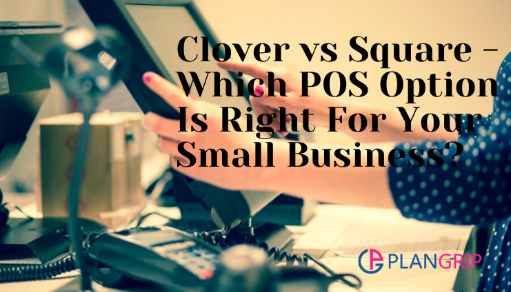 Clover vs Square - Which POS Option Is Right For Your Small Business_