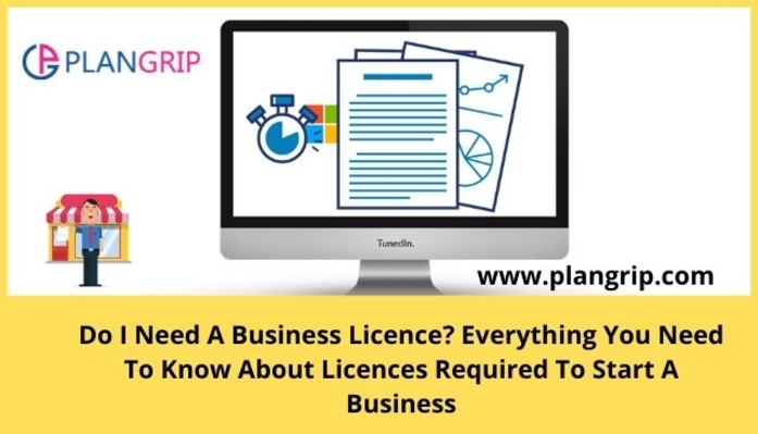 Do I Need A Business Licence? Everything You Need To Know About Licences Required To Start A Business