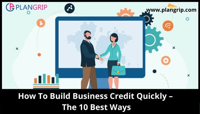 How To Build Business Credit Quickly – The 10 Best Ways