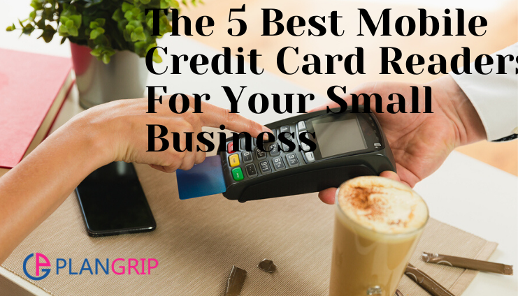 The 5 Best Mobile Credit Card Readers For Your Small Business