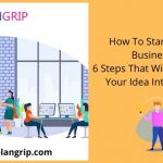 How To Start A Small Business – 6 Steps That Will Transform Your Idea Into Success