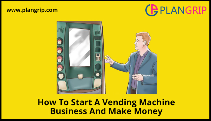 How To Start A Vending Machine Business And Make Money