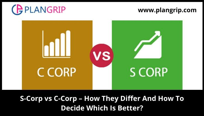 S-Corp vs C-Corp – How They Differ And How To Decide Which Is Better?