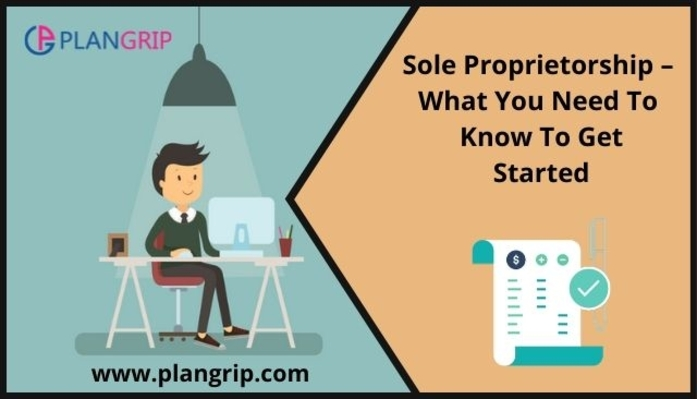 Sole Proprietorship - What You Need To Know To Get Started