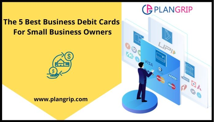 The 5 Best Business Debit Cards For Small Business Owners