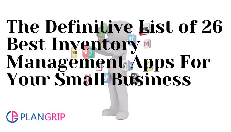 The Definitive List of 26 Best Inventory Management Apps For Your Small Business