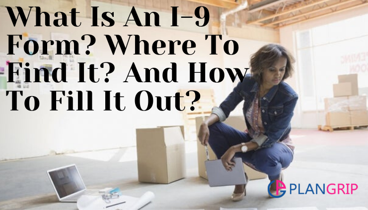 What Is An I-9 Form? Where To Find It? And How To Fill It Out?