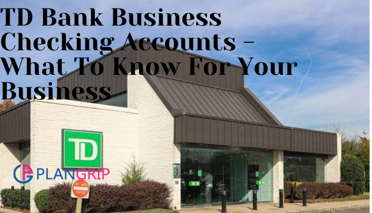 TD Bank Business Checking Accounts - What To Know For Your Business